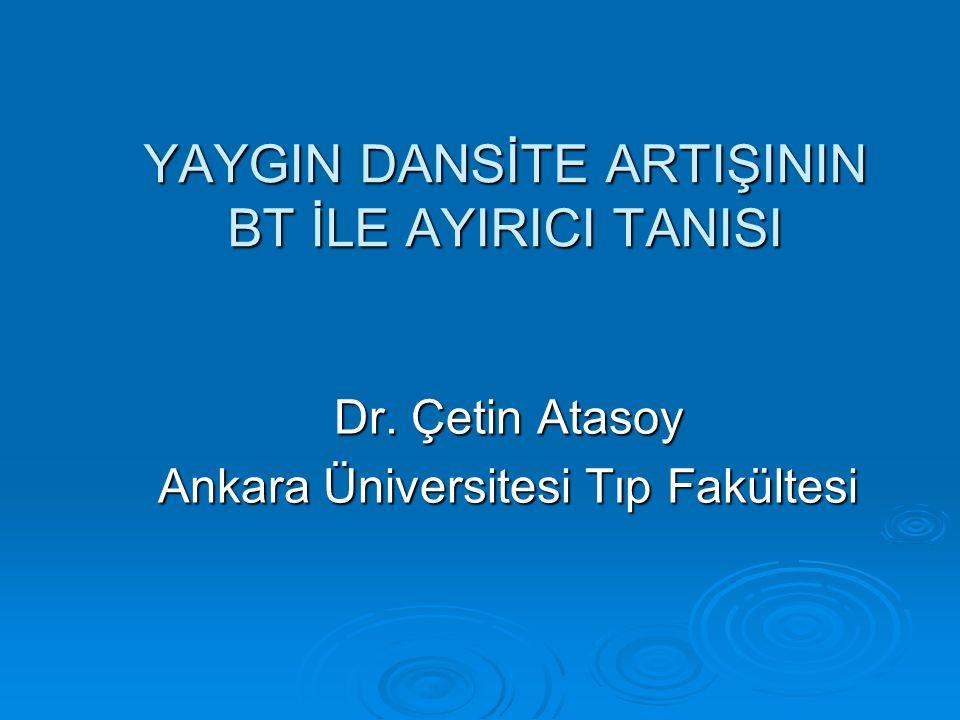 YAYGIN DANSİTE ARTIŞININ BT İLE AYIRICI TANISI Dr. Çetin Atasoy Ankara Üniversitesi Tıp Fakültesi