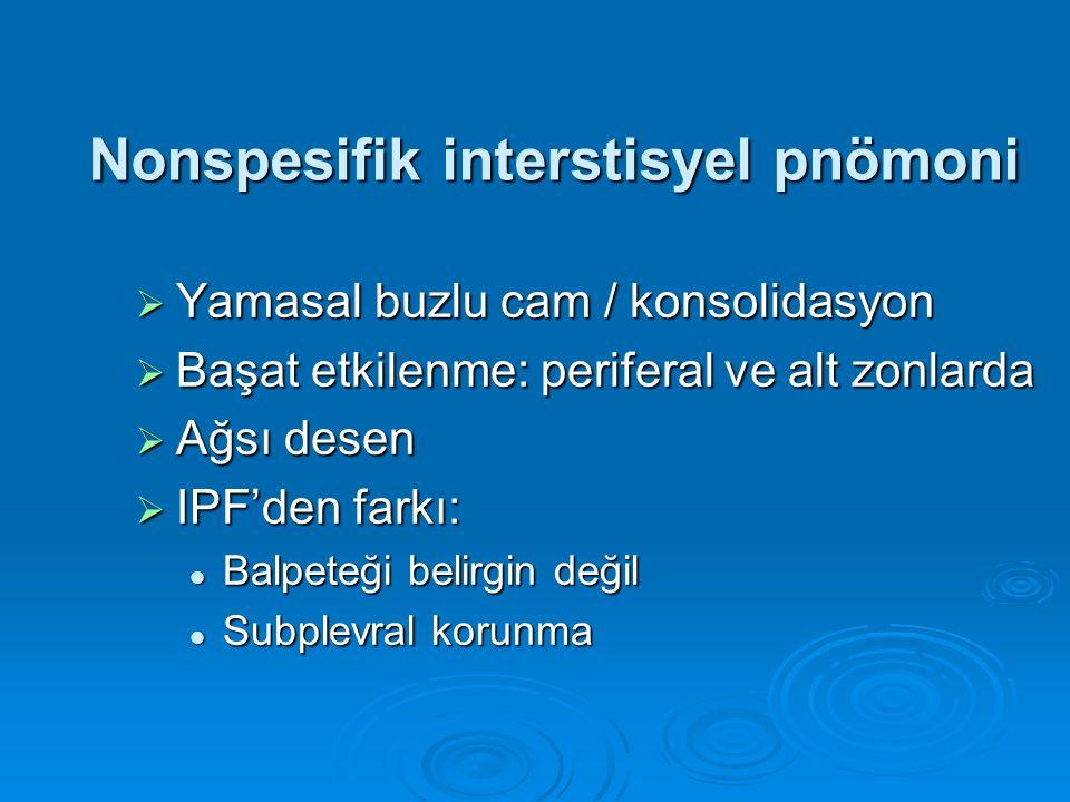 Nonspesifik interstisyel pnömoni  Yamasal buzlu cam / konsolidasyon  Başat etkilenme: periferal ve alt zonlarda  Ağsı desen  IPF'den farkı: Balpet