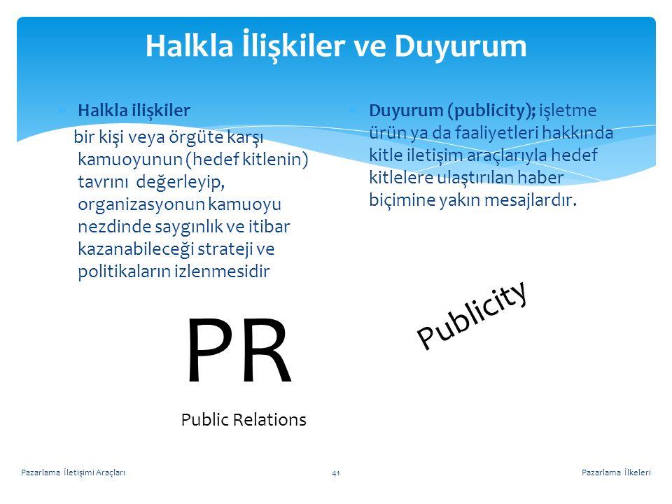Halkla İlişkiler ve Duyurum  Halkla ilişkiler bir kişi veya örgüte karşı kamuoyunun (hedef kitlenin) tavrını değerleyip, organizasyonun kamuoyu nezdi