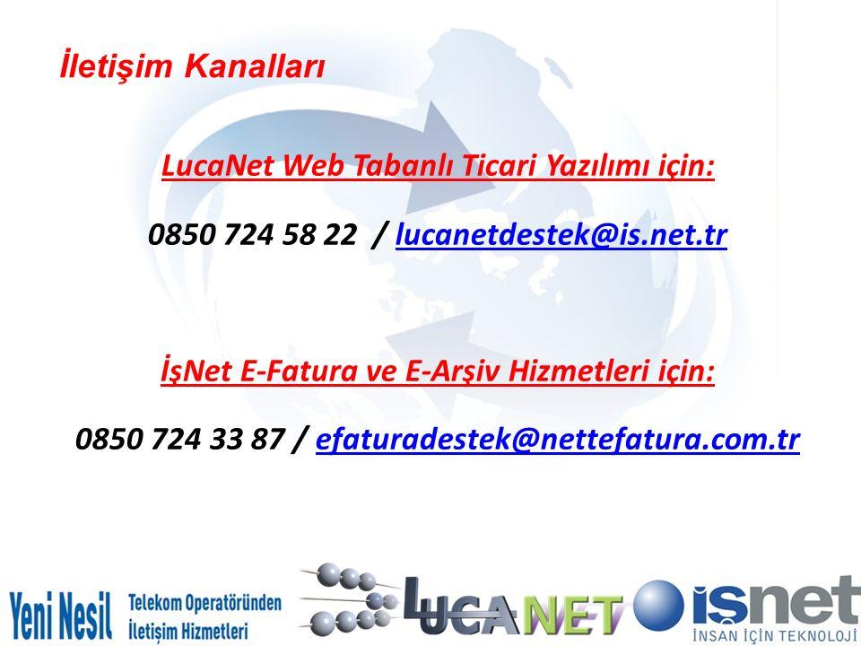 İletişim Kanalları LucaNet Web Tabanlı Ticari Yazılımı için: 0850 724 58 22 / lucanetdestek@is.net.trlucanetdestek@is.net.tr İşNet E-Fatura ve E-Arşiv