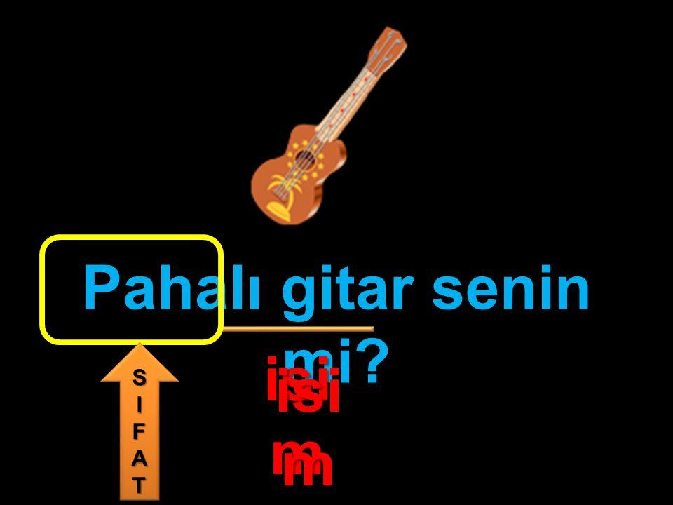 Pahalı gitar senin mi? isi m SIFATSIFAT