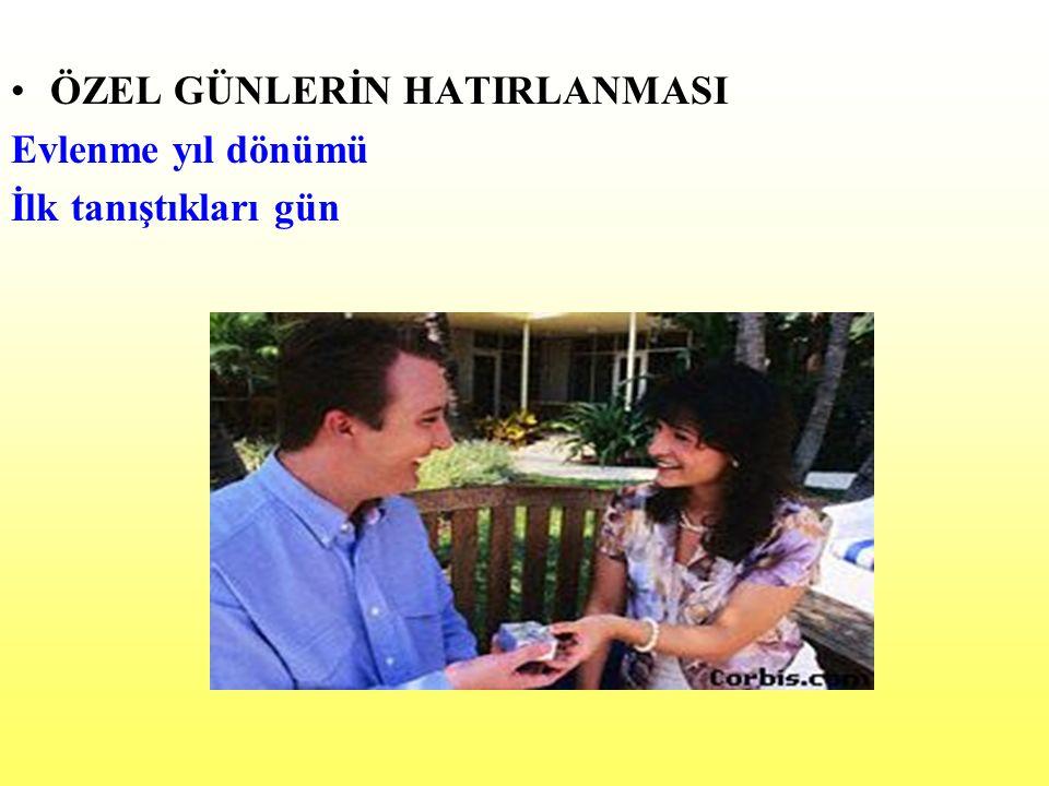 ÖZEL GÜNLERİN HATIRLANMASI Evlenme yıl dönümü İlk tanıştıkları gün