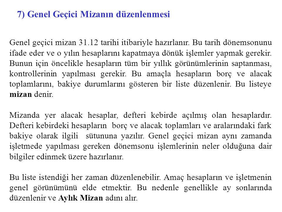 7) Genel Geçici Mizanın düzenlenmesi Genel geçici mizan 31.12 tarihi itibariyle hazırlanır.