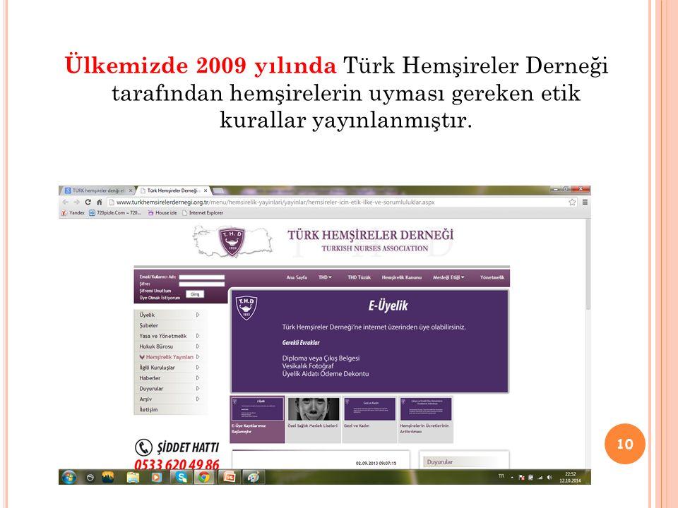 Ülkemizde 2009 yılında Türk Hemşireler Derneği tarafından hemşirelerin uyması gereken etik kurallar yayınlanmıştır. 10
