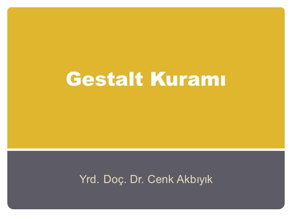Gestalt Kuramı Yrd. Doç. Dr. Cenk Akbıyık