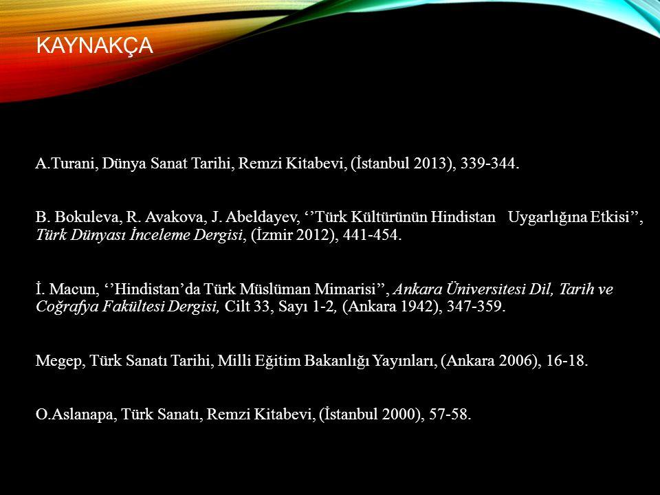 KAYNAKÇA A.Turani, Dünya Sanat Tarihi, Remzi Kitabevi, (İstanbul 2013), 339-344. B. Bokuleva, R. Avakova, J. Abeldayev, ''Türk Kültürünün Hindistan Uy
