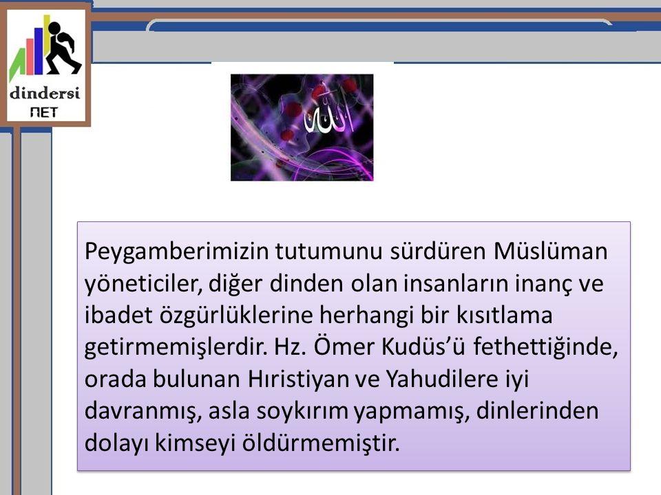 Peygamberimizin tutumunu sürdüren Müslüman yöneticiler, diğer dinden olan insanların inanç ve ibadet özgürlüklerine herhangi bir kısıtlama getirmemişl