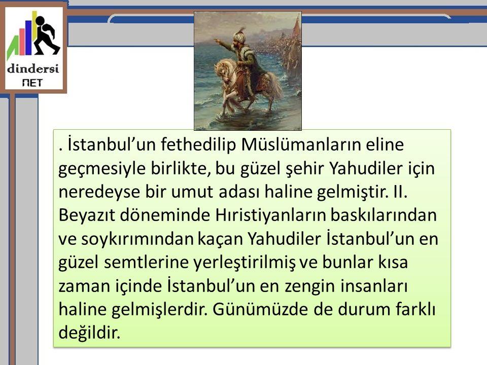 . İstanbul'un fethedilip Müslümanların eline geçmesiyle birlikte, bu güzel şehir Yahudiler için neredeyse bir umut adası haline gelmiştir. II. Beyazıt