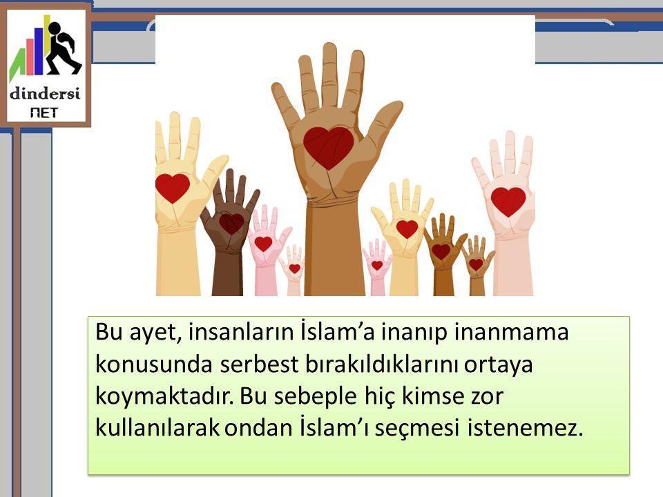 Bu ayet, insanların İslam'a inanıp inanmama konusunda serbest bırakıldıklarını ortaya koymaktadır. Bu sebeple hiç kimse zor kullanılarak ondan İslam'ı