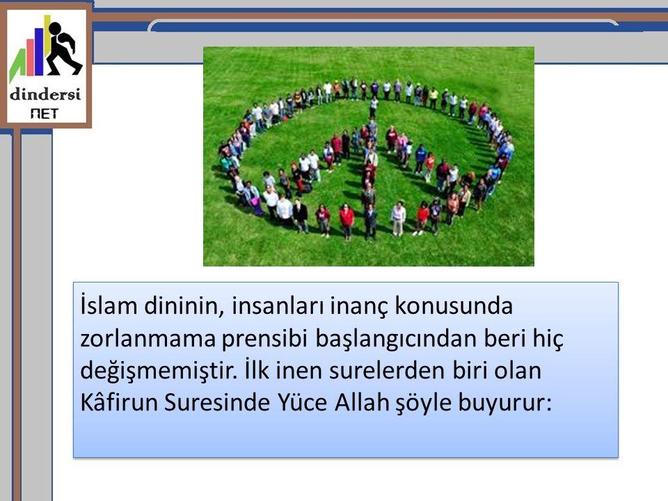 İslam dininin, insanları inanç konusunda zorlanmama prensibi başlangıcından beri hiç değişmemiştir. İlk inen surelerden biri olan Kâfirun Suresinde Yü