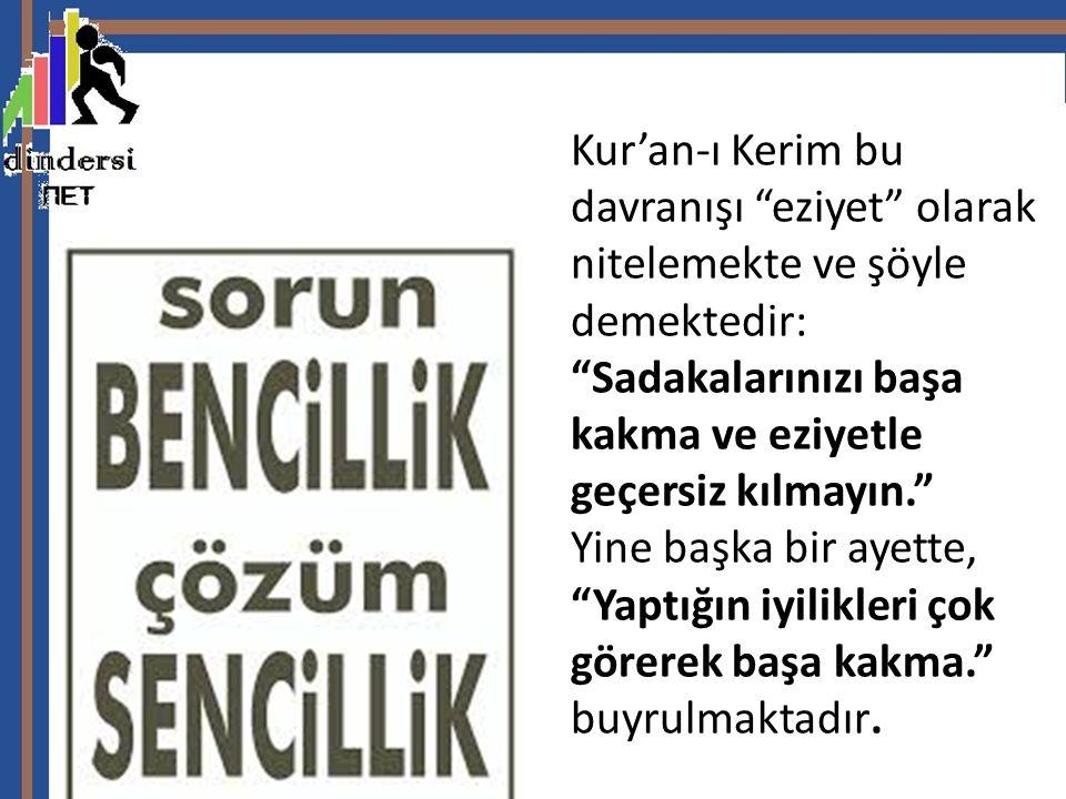 """Kur'an-ı Kerim bu davranışı """"eziyet"""" olarak nitelemekte ve şöyle demektedir: """"Sadakalarınızı başa kakma ve eziyetle geçersiz kılmayın."""" Yine başka bir"""