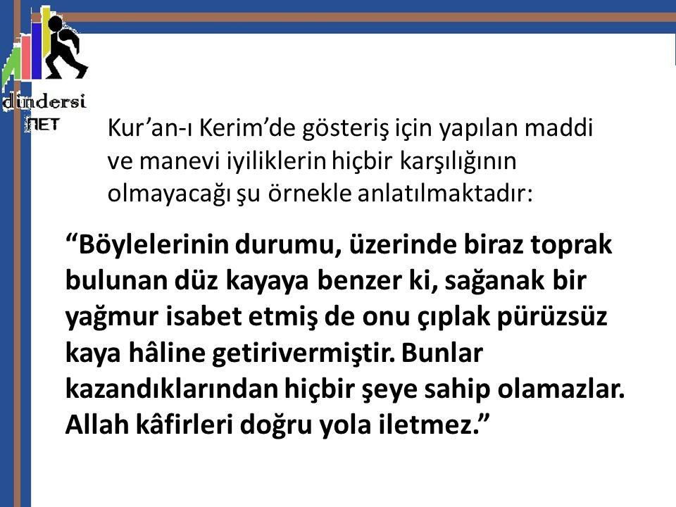 """Kur'an-ı Kerim'de gösteriş için yapılan maddi ve manevi iyiliklerin hiçbir karşılığının olmayacağı şu örnekle anlatılmaktadır: """"Böylelerinin durumu, ü"""