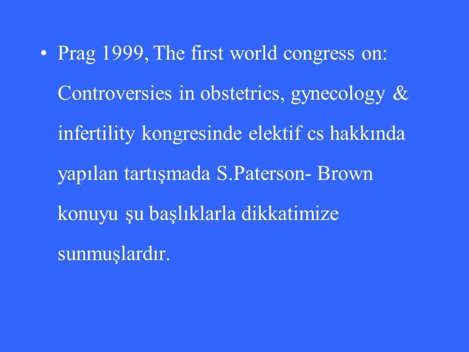Prag 1999, The first world congress on: Controversies in obstetrics, gynecology & infertility kongresinde elektif cs hakkında yapılan tartışmada S.Pat