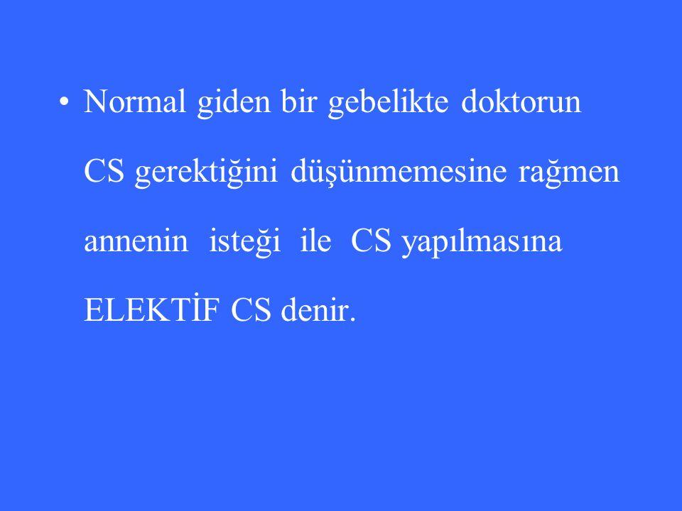Normal giden bir gebelikte doktorun CS gerektiğini düşünmemesine rağmen annenin isteği ile CS yapılmasına ELEKTİF CS denir.
