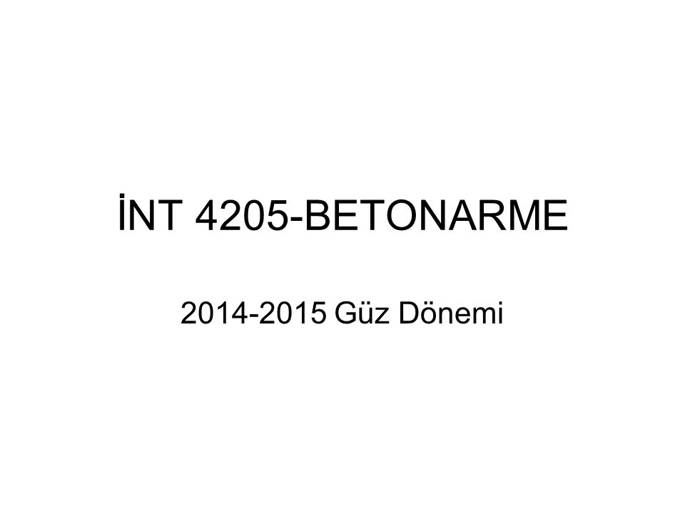 İNT 4205-BETONARME 2014-2015 Güz Dönemi