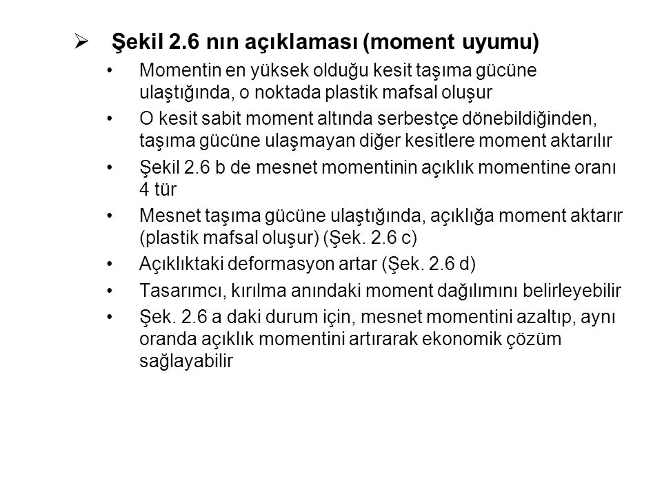  Şekil 2.6 nın açıklaması (moment uyumu) Momentin en yüksek olduğu kesit taşıma gücüne ulaştığında, o noktada plastik mafsal oluşur O kesit sabit mom