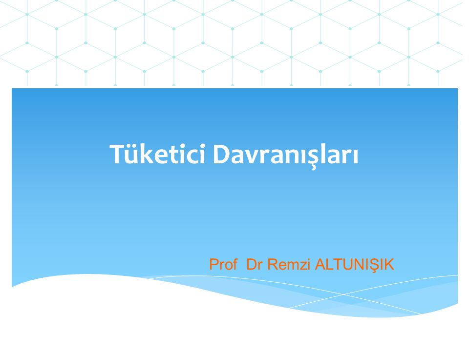 Tüketici Davranışları Prof Dr Remzi ALTUNIŞIK