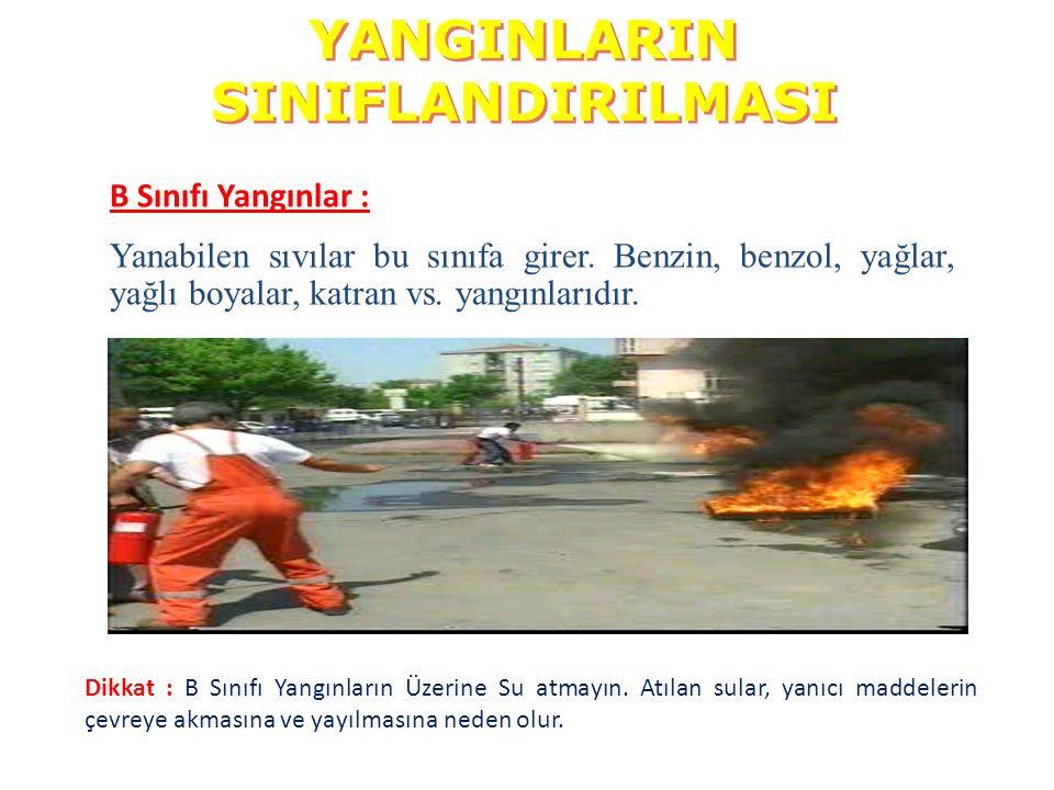 B Sınıfı Yangınlar : Yanabilen sıvılar bu sınıfa girer. Benzin, benzol, yağlar, yağlı boyalar, katran vs. yangınlarıdır. Dikkat : B Sınıfı Yangınların