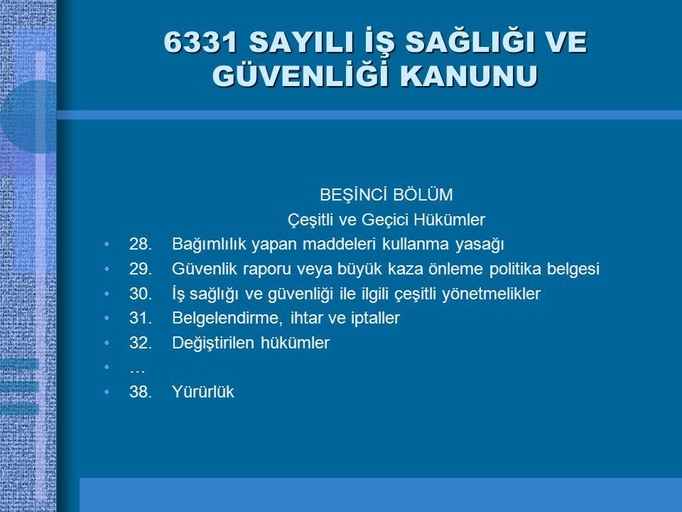 6331 SAYILI İŞ SAĞLIĞI VE GÜVENLİĞİ KANUNU BEŞİNCİ BÖLÜM Çeşitli ve Geçici Hükümler 28.Bağımlılık yapan maddeleri kullanma yasağı 29.Güvenlik raporu v