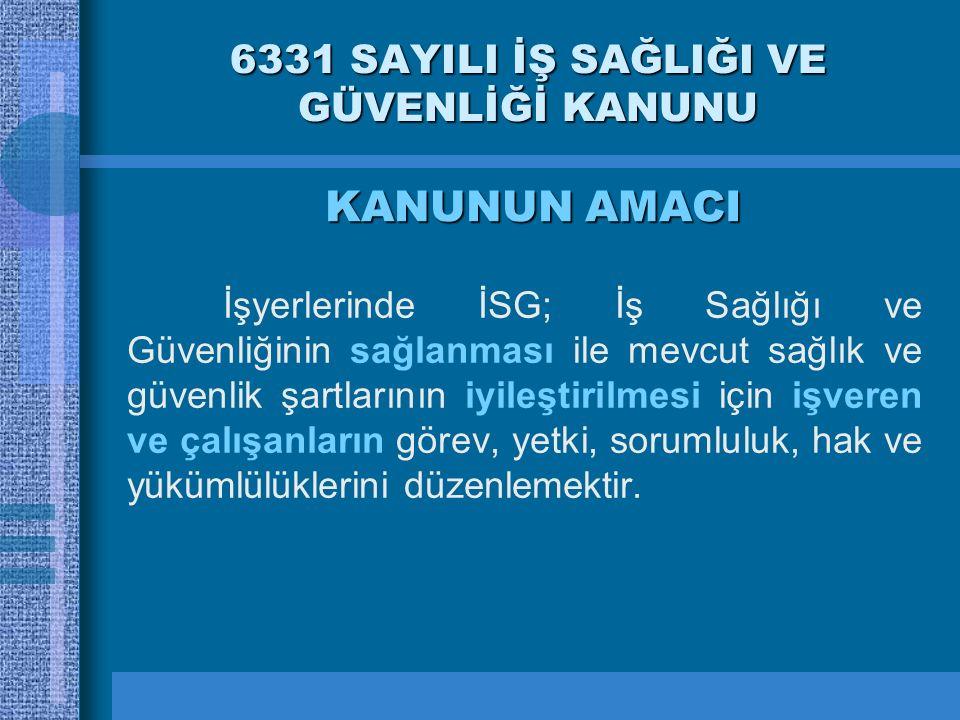 6331 SAYILI İŞ SAĞLIĞI VE GÜVENLİĞİ KANUNU İşyerlerinde İSG; İş Sağlığı ve Güvenliğinin sağlanması ile mevcut sağlık ve güvenlik şartlarının iyileştir