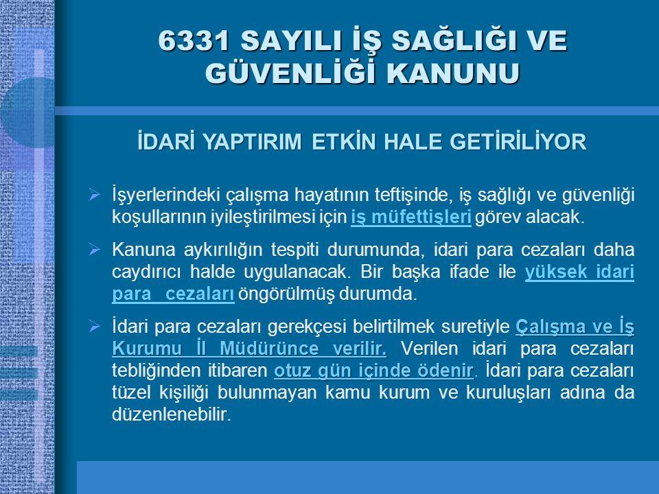 6331 SAYILI İŞ SAĞLIĞI VE GÜVENLİĞİ KANUNU  İşyerlerindeki çalışma hayatının teftişinde, iş sağlığı ve güvenliği koşullarının iyileştirilmesi için iş