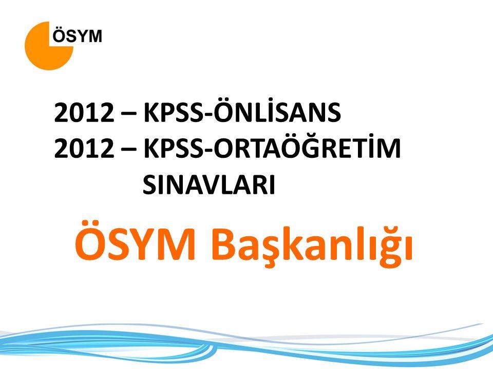 ÖSYM Başkanlığı 2012 – KPSS-ÖNLİSANS 2012 – KPSS-ORTAÖĞRETİM SINAVLARI