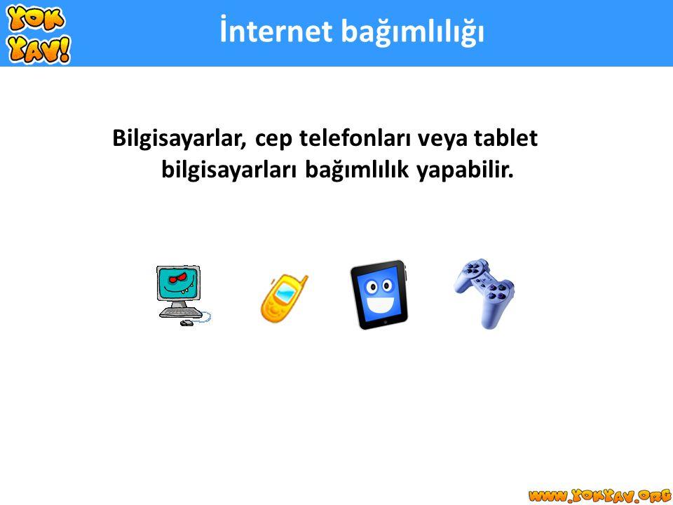 Bilgisayarlar, cep telefonları veya tablet bilgisayarları bağımlılık yapabilir.