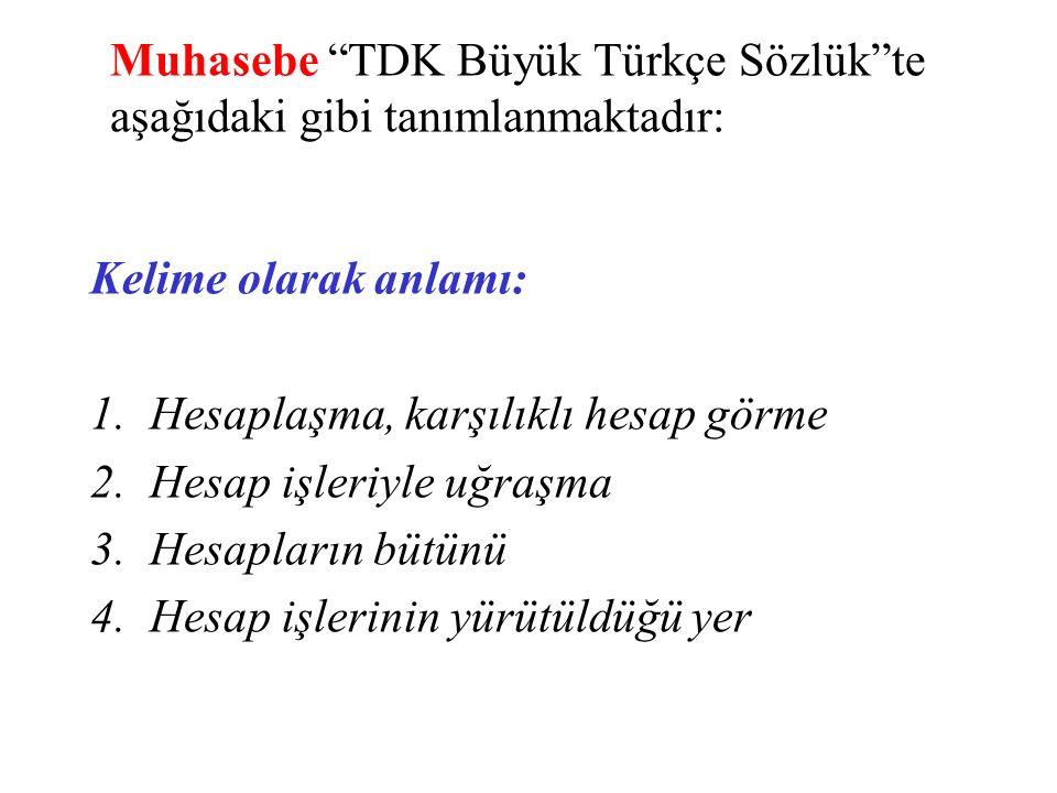 """Muhasebe """"TDK Büyük Türkçe Sözlük""""te aşağıdaki gibi tanımlanmaktadır: Kelime olarak anlamı: 1.Hesaplaşma, karşılıklı hesap görme 2.Hesap işleriyle uğr"""