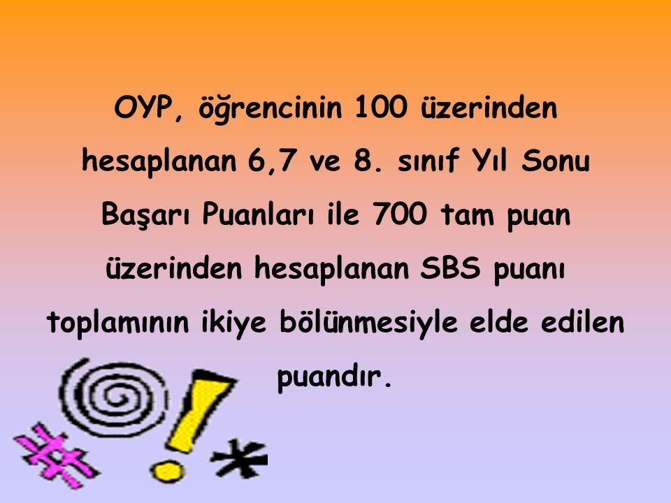 OYP, öğrencinin 100 üzerinden hesaplanan 6,7 ve 8.