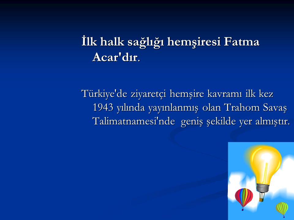 İlk halk sağlığı hemşiresi Fatma Acar dır.