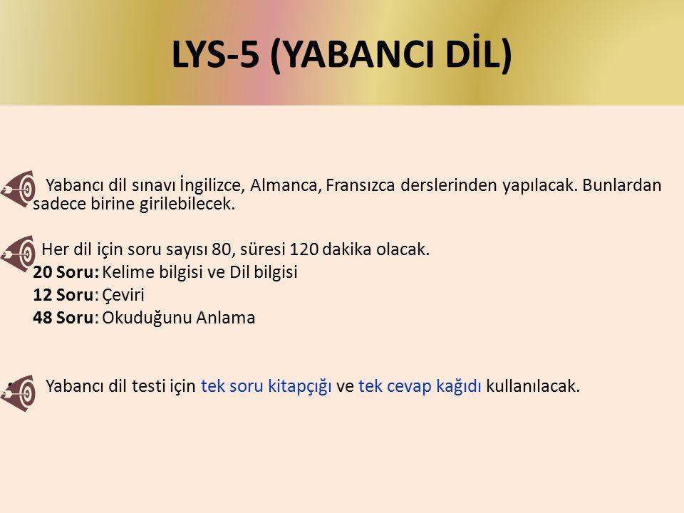 LYS-5 (YABANCI DİL) Yabancı dil sınavı İngilizce, Almanca, Fransızca derslerinden yapılacak. Bunlardan sadece birine girilebilecek. Her dil için soru