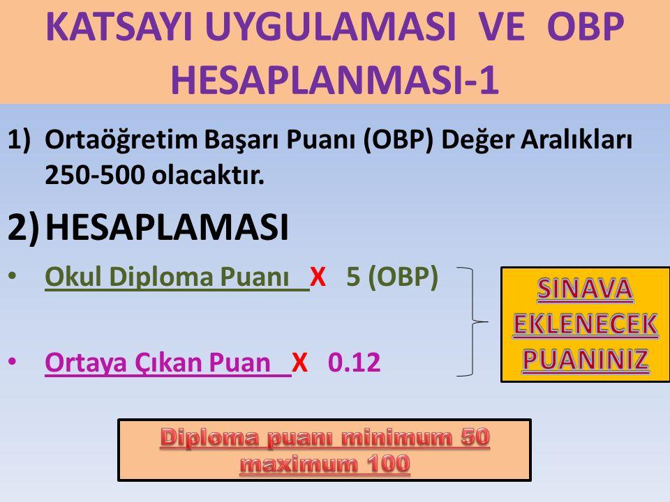 KATSAYI UYGULAMASI VE OBP HESAPLANMASI-1 1)Ortaöğretim Başarı Puanı (OBP) Değer Aralıkları 250-500 olacaktır. 2)HESAPLAMASI Okul Diploma Puanı X 5 (OB