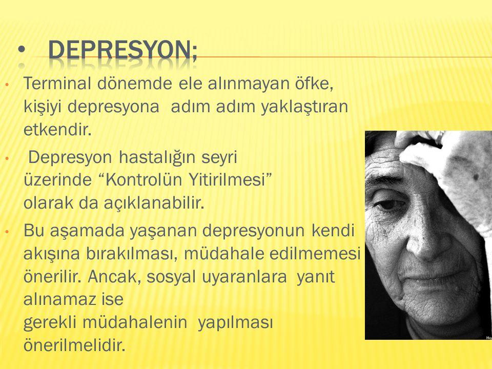 """Terminal dönemde ele alınmayan öfke, kişiyi depresyona adım adım yaklaştıran etkendir. Depresyon hastalığın seyri üzerinde """"Kontrolün Yitirilmesi"""" ola"""
