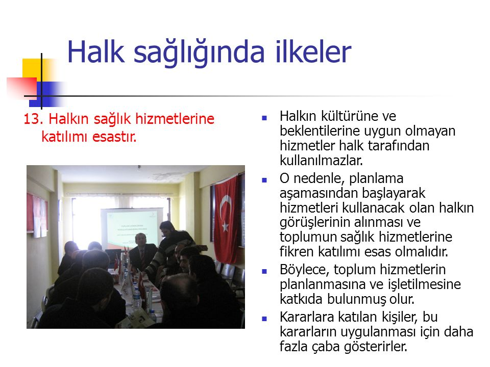 Halk sağlığında ilkeler 13.Halkın sağlık hizmetlerine katılımı esastır.