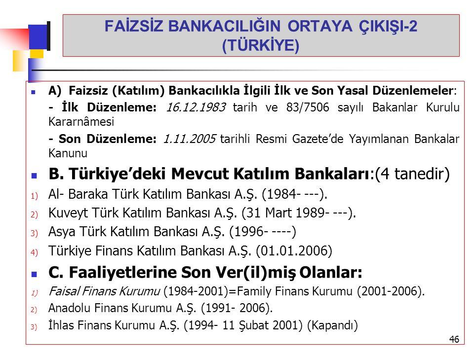 FAİZSİZ BANKACILIĞIN ORTAYA ÇIKIŞI-2 (TÜRKİYE) A) Faizsiz (Katılım) Bankacılıkla İlgili İlk ve Son Yasal Düzenlemeler: - İlk Düzenleme: 16.12.1983 tar