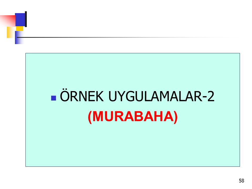 ÖRNEK UYGULAMALAR-2 (MURABAHA) 58