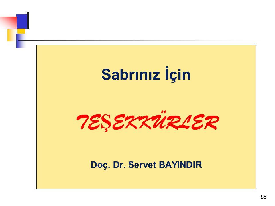Sabrınız İçin TE Ş EKKÜRLER Doç. Dr. Servet BAYINDIR 85