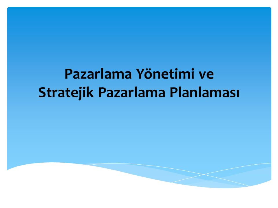 Pazarlama Yönetimi ve Stratejik Pazarlama Planlaması