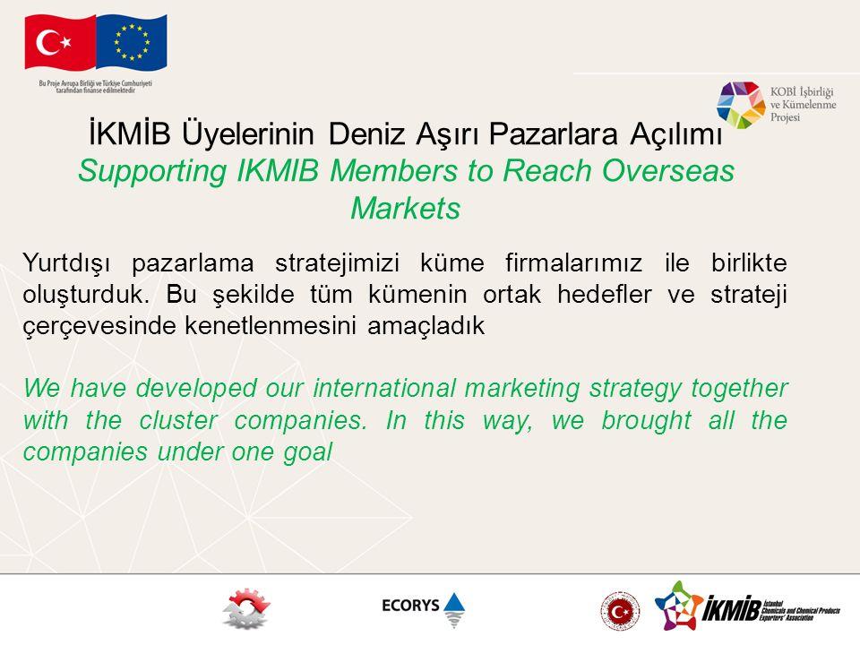 Yurtdışı pazarlama stratejimizi küme firmalarımız ile birlikte oluşturduk. Bu şekilde tüm kümenin ortak hedefler ve strateji çerçevesinde kenetlenmesi