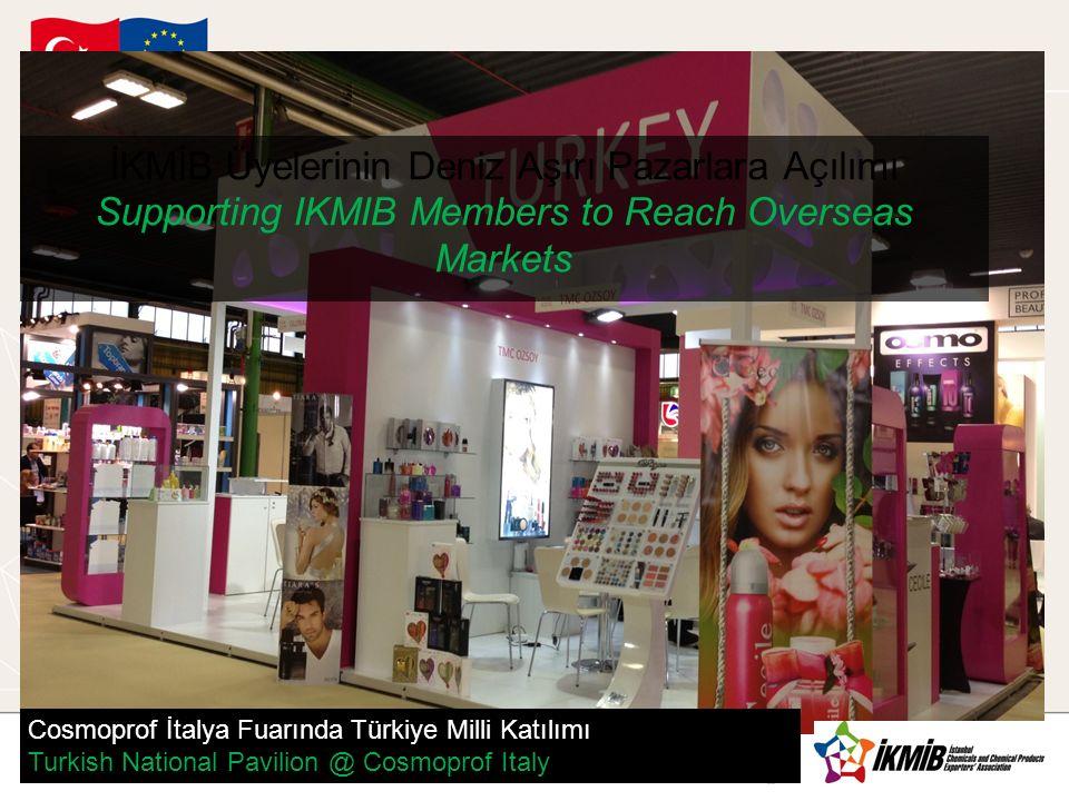 İKMİB Üyelerinin Deniz Aşırı Pazarlara Açılımı Supporting IKMIB Members to Reach Overseas Markets Cosmoprof İtalya Fuarında Türkiye Milli Katılımı Tur