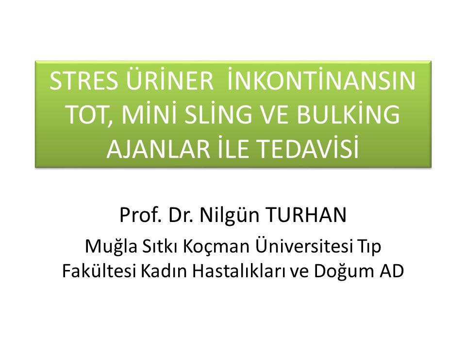 STRES ÜRİNER İNKONTİNANSIN TOT, MİNİ SLİNG VE BULKİNG AJANLAR İLE TEDAVİSİ Prof.