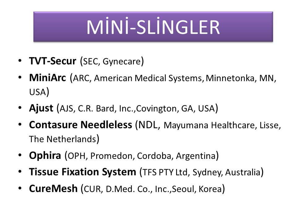 TVT-Secur ( SEC, Gynecare ) MiniArc ( ARC, American Medical Systems, Minnetonka, MN, USA ) Ajust ( AJS, C.R. Bard, Inc.,Covington, GA, USA ) Contasure