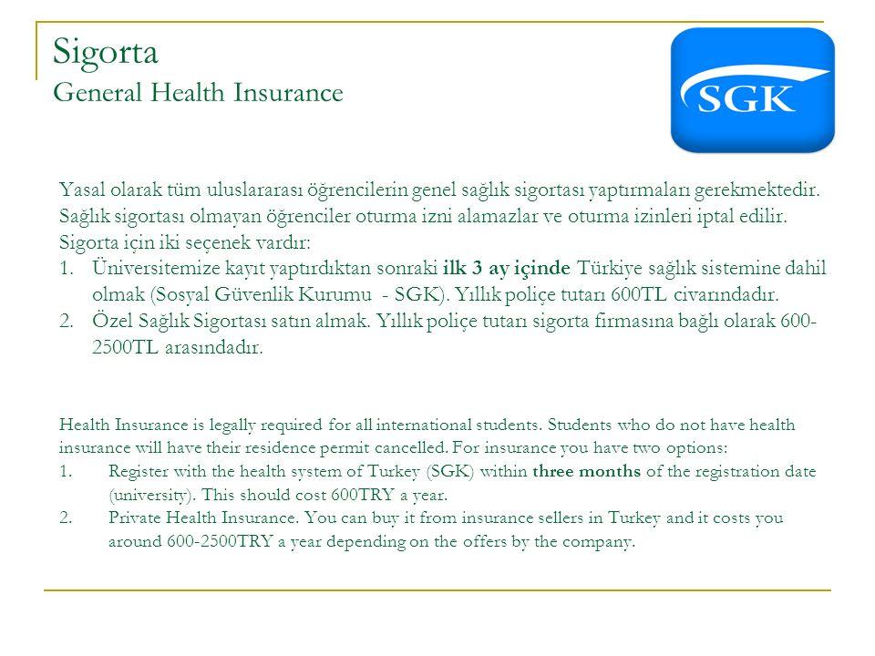 Sigorta General Health Insurance Yasal olarak tüm uluslararası öğrencilerin genel sağlık sigortası yaptırmaları gerekmektedir.