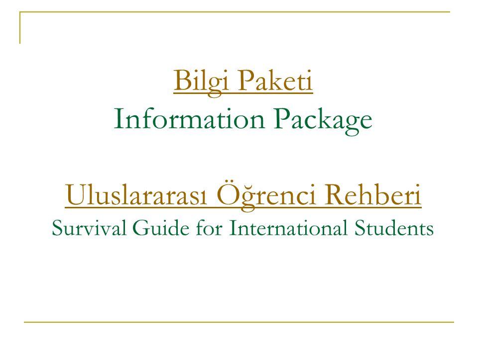 Bilgi Paketi Bilgi Paketi Information Package Uluslararası Öğrenci Rehberi Survival Guide for International Students Uluslararası Öğrenci Rehberi