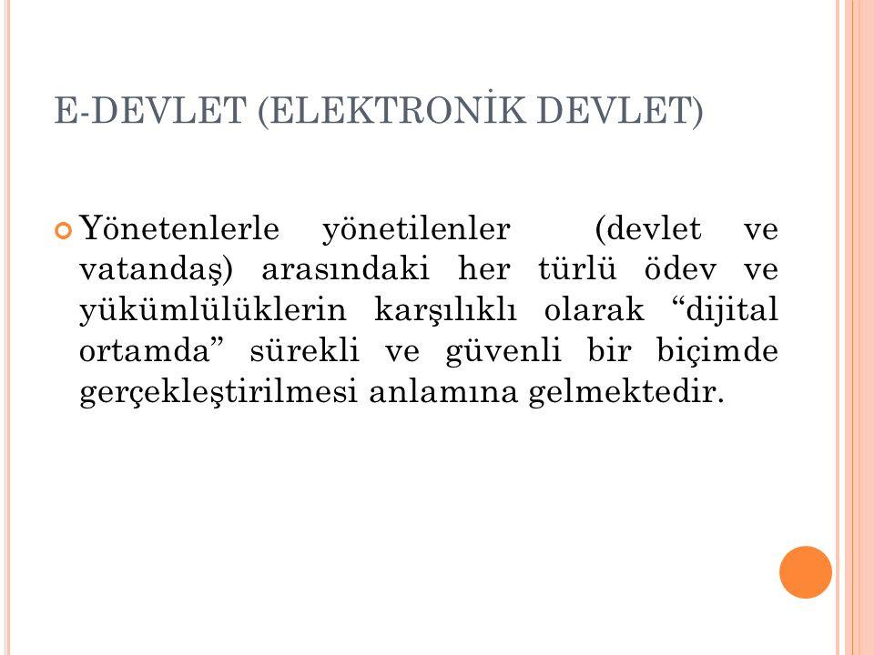 """E-DEVLET (ELEKTRONİK DEVLET) Yönetenlerle yönetilenler (devlet ve vatandaş) arasındaki her türlü ödev ve yükümlülüklerin karşılıklı olarak """"dijital or"""