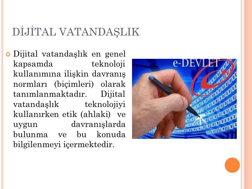 DİJİTAL VATANDAŞLIK Dijital vatandaşlık en genel kapsamda teknoloji kullanımına ilişkin davranış normları (biçimleri) olarak tanımlanmaktadır. Dijital