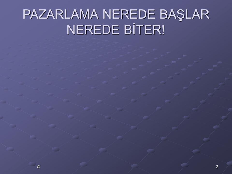 2© PAZARLAMA NEREDE BAŞLAR NEREDE BİTER!