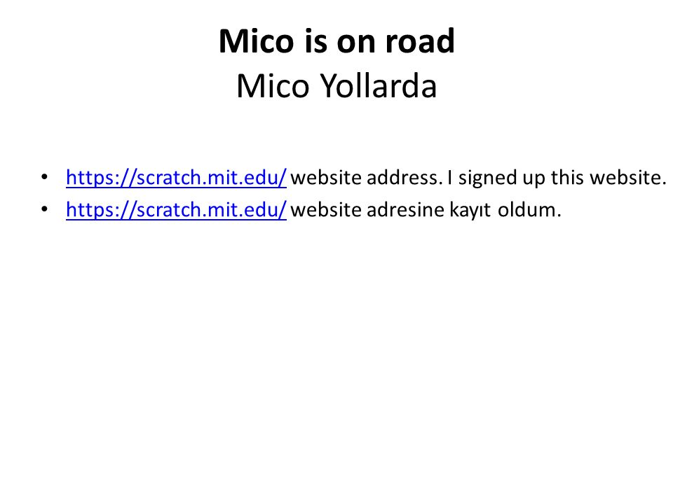 Mico is on road Mico Yollarda https://scratch.mit.edu/ website address.