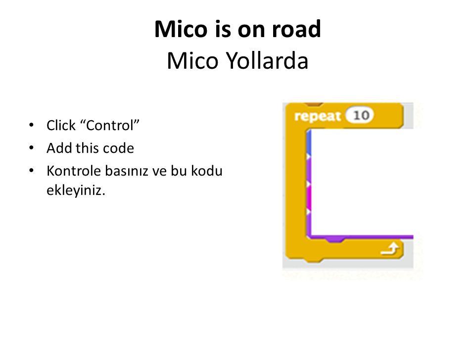 "Mico is on road Mico Yollarda Click ""Control"" Add this code Kontrole basınız ve bu kodu ekleyiniz."
