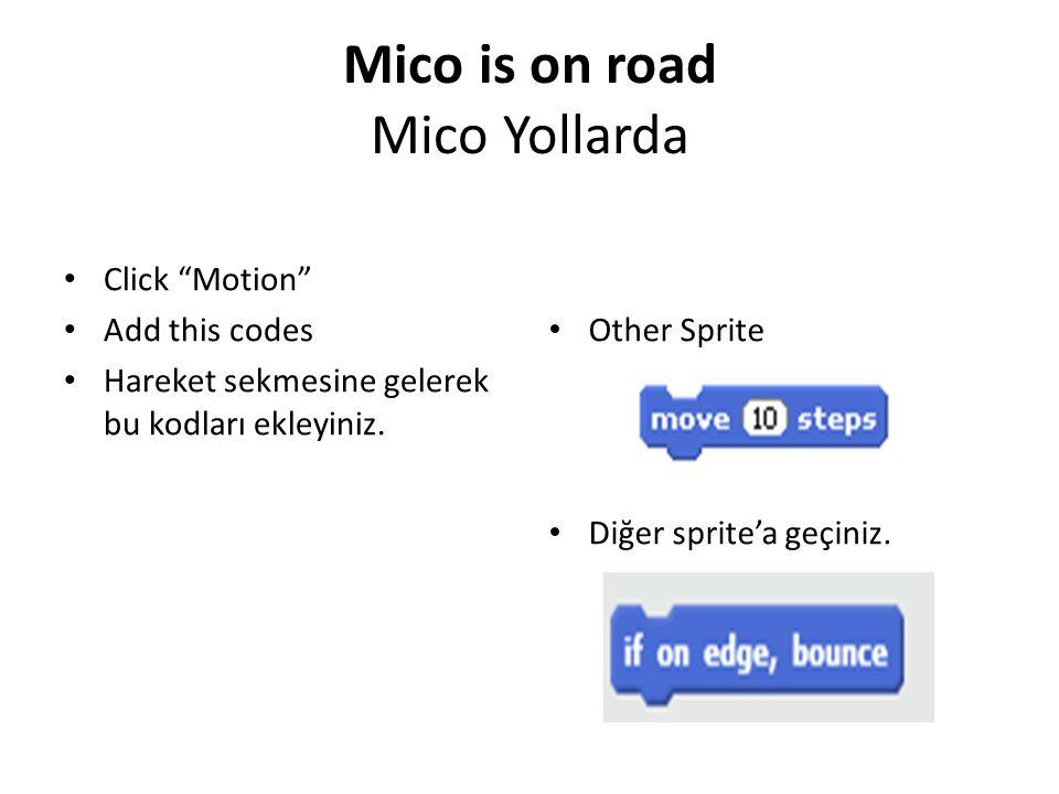 """Mico is on road Mico Yollarda Click """"Motion"""" Add this codes Hareket sekmesine gelerek bu kodları ekleyiniz. Other Sprite Diğer sprite'a geçiniz."""